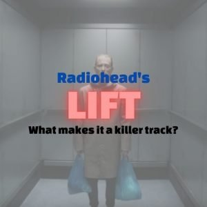 Exploring Radiohead's Lift - What makes it a KILLER TRACK?